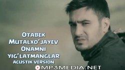 Otabek Mutalxo`jayev - Onamni Yig'latmanglar (acoustic version)